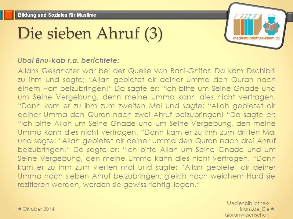Bildung und Soziales für Muslime Die sieben Ahruf (3) Ubai Bnu-kab r.a. berichtete: Allahs Gesandter war bei der Quelle von Bani-Ghifar. Da kam Dschib