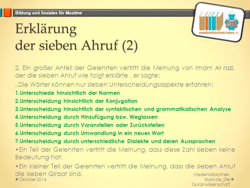 Bildung und Soziales für Muslime Erklärung der sieben Ahruf (2) 2. Ein großer Anteil der Gelehrten vertritt die Meinung von Imam Ar razi, der die sieb