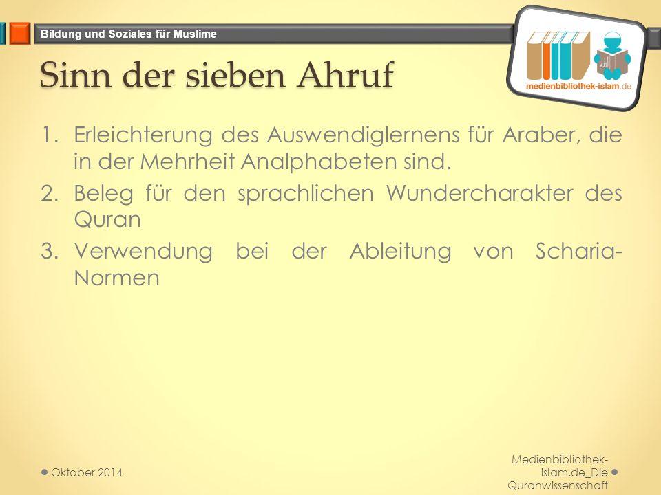 Bildung und Soziales für Muslime Sinn der sieben Ahruf 1.Erleichterung des Auswendiglernens für Araber, die in der Mehrheit Analphabeten sind. 2.Beleg