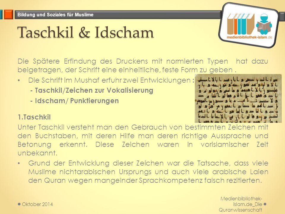Bildung und Soziales für Muslime Taschkil & Idscham Die Spätere Erfindung des Druckens mit normierten Typen hat dazu beigetragen, der Schrift eine einheitliche, feste Form zu geben.