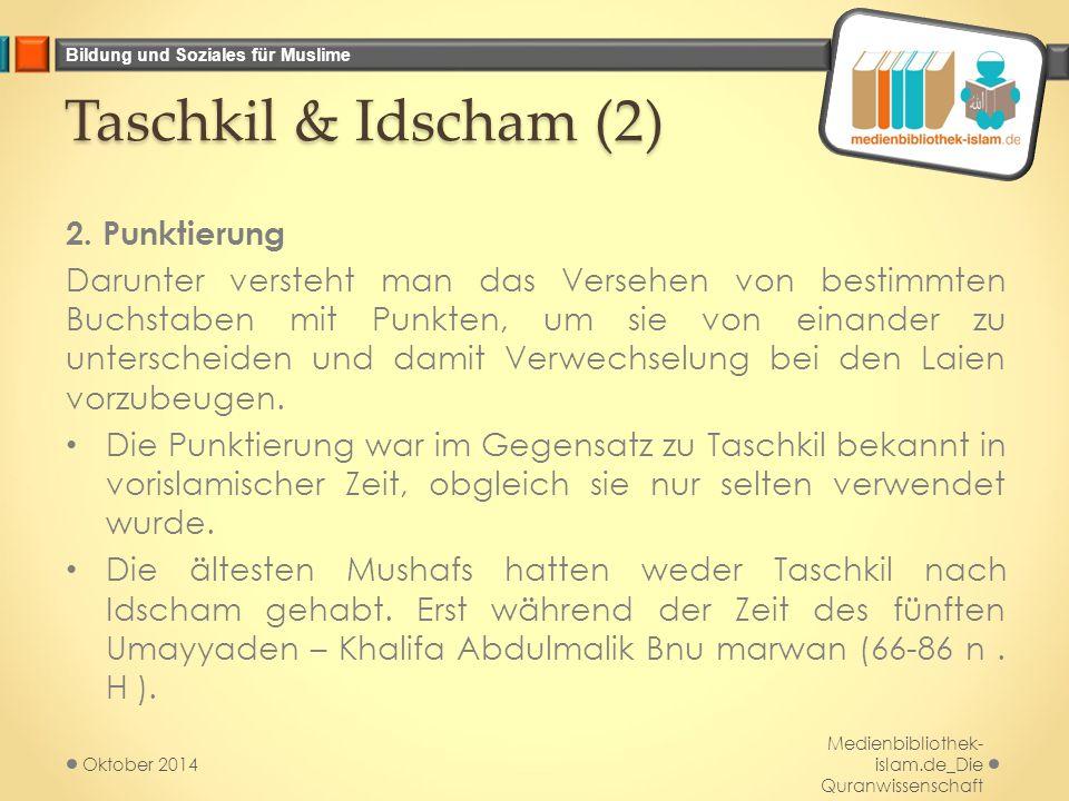 Bildung und Soziales für Muslime Taschkil & Idscham (2) 2. Punktierung Darunter versteht man das Versehen von bestimmten Buchstaben mit Punkten, um si