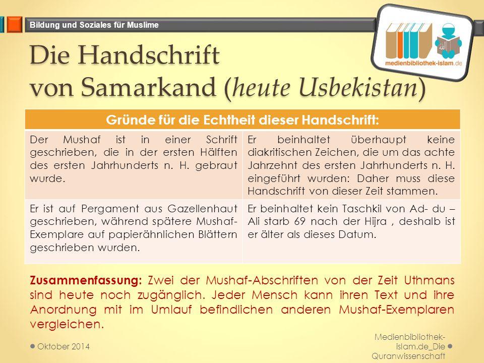 Bildung und Soziales für Muslime Die Handschrift von Samarkand (heute Usbekistan) Gründe für die Echtheit dieser Handschrift: Der Mushaf ist in einer Schrift geschrieben, die in der ersten Hälften des ersten Jahrhunderts n.