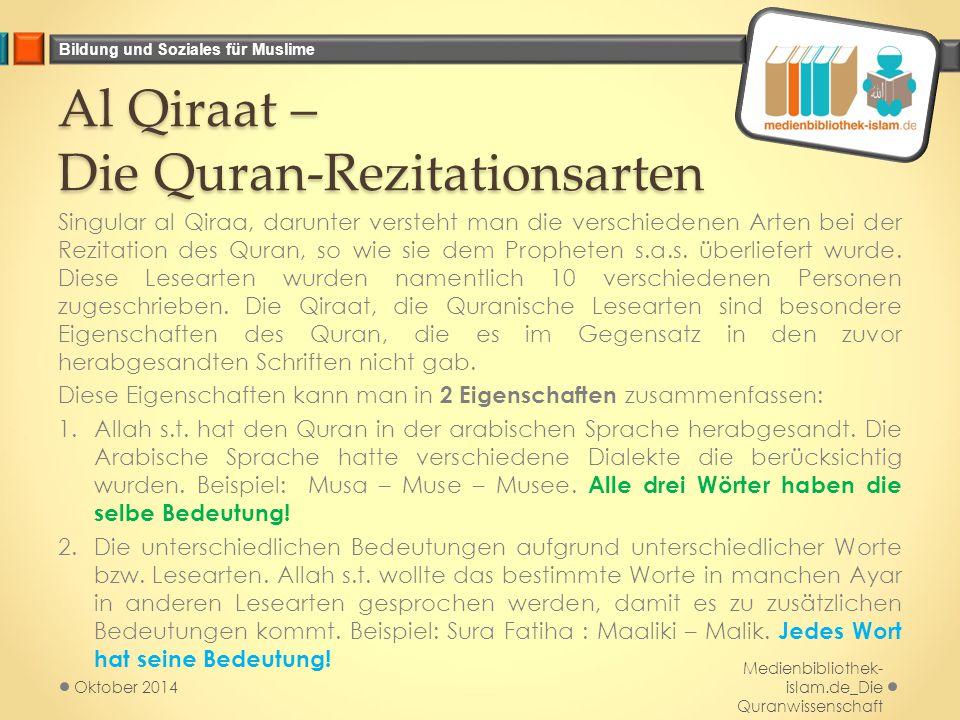Bildung und Soziales für Muslime Al Qiraat – Die Quran-Rezitationsarten Singular al Qiraa, darunter versteht man die verschiedenen Arten bei der Rezitation des Quran, so wie sie dem Propheten s.a.s.