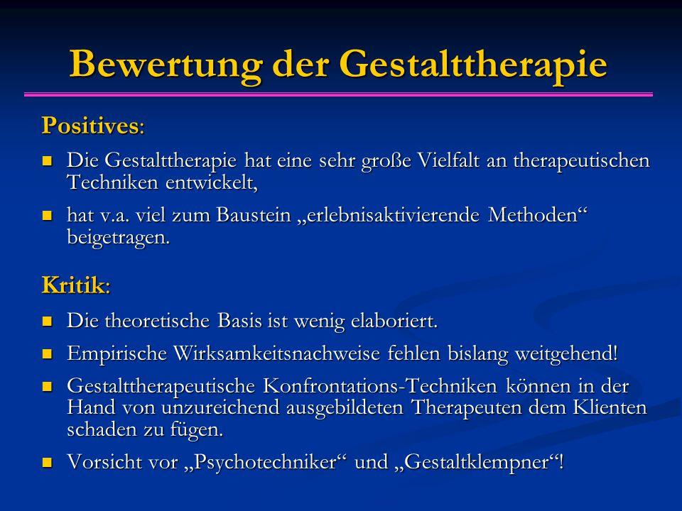 Bewertung der Gestalttherapie Positives: Die Gestalttherapie hat eine sehr große Vielfalt an therapeutischen Techniken entwickelt, Die Gestalttherapie