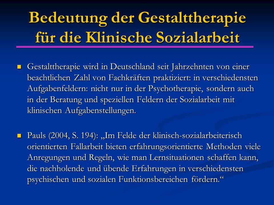 Bedeutung der Gestalttherapie für die Klinische Sozialarbeit Gestalttherapie wird in Deutschland seit Jahrzehnten von einer beachtlichen Zahl von Fach