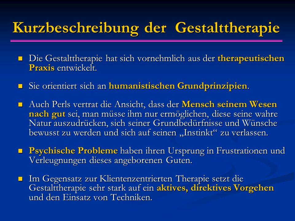 Kurzbeschreibung der Gestalttherapie Die Gestalttherapie hat sich vornehmlich aus der therapeutischen Praxis entwickelt. Die Gestalttherapie hat sich