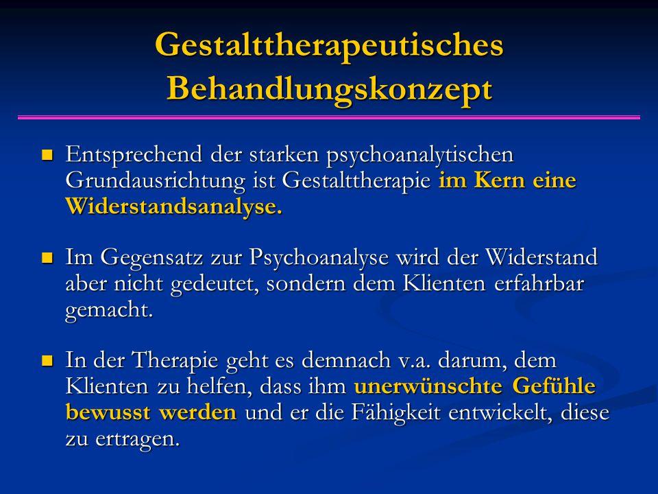 Gestalttherapeutisches Behandlungskonzept Entsprechend der starken psychoanalytischen Grundausrichtung ist Gestalttherapie im Kern eine Widerstandsana
