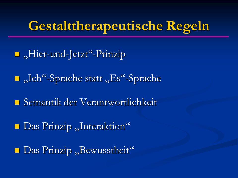 """Gestalttherapeutische Regeln """"Hier-und-Jetzt""""-Prinzip """"Hier-und-Jetzt""""-Prinzip """"Ich""""-Sprache statt """"Es""""-Sprache """"Ich""""-Sprache statt """"Es""""-Sprache Seman"""