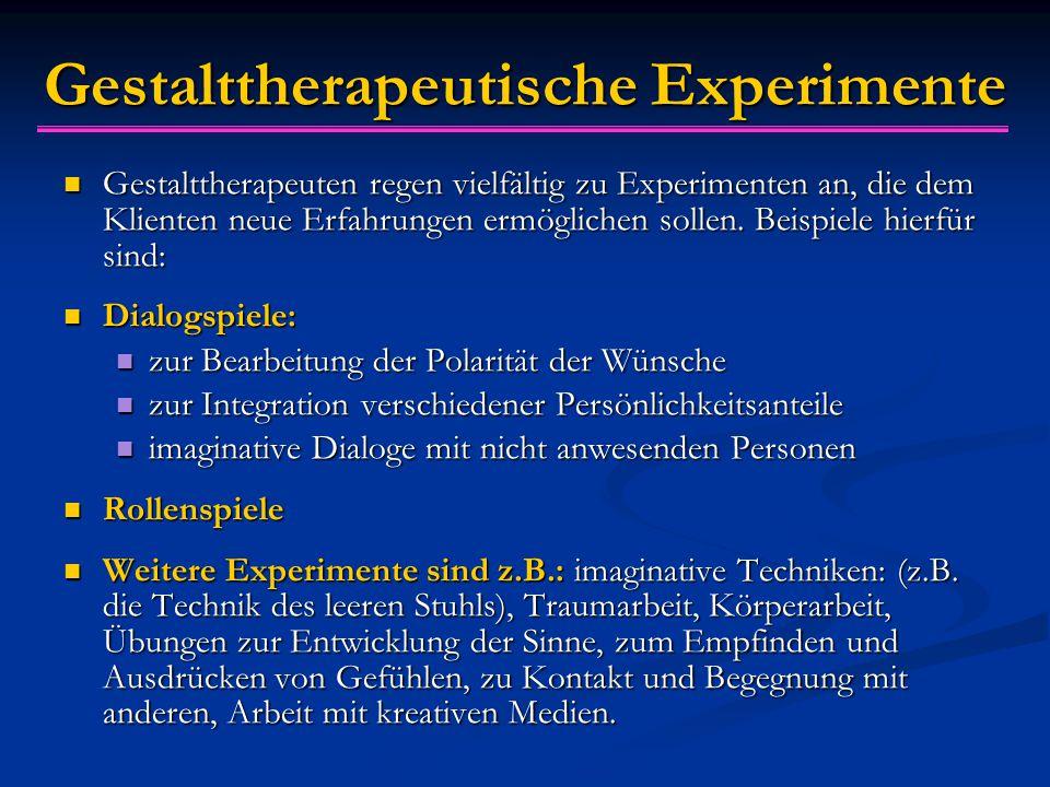 Gestalttherapeutische Experimente Gestalttherapeuten regen vielfältig zu Experimenten an, die dem Klienten neue Erfahrungen ermöglichen sollen. Beispi