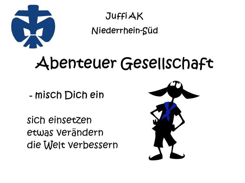 Abenteuer Gesellschaft - misch Dich ein sich einsetzen etwas verändern die Welt verbessern Juffi AK Niederrhein-Süd