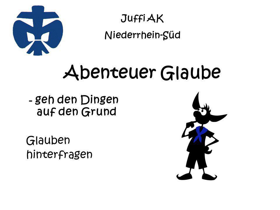Abenteuer Glaube - geh den Dingen auf den Grund Glauben hinterfragen Juffi AK Niederrhein-Süd