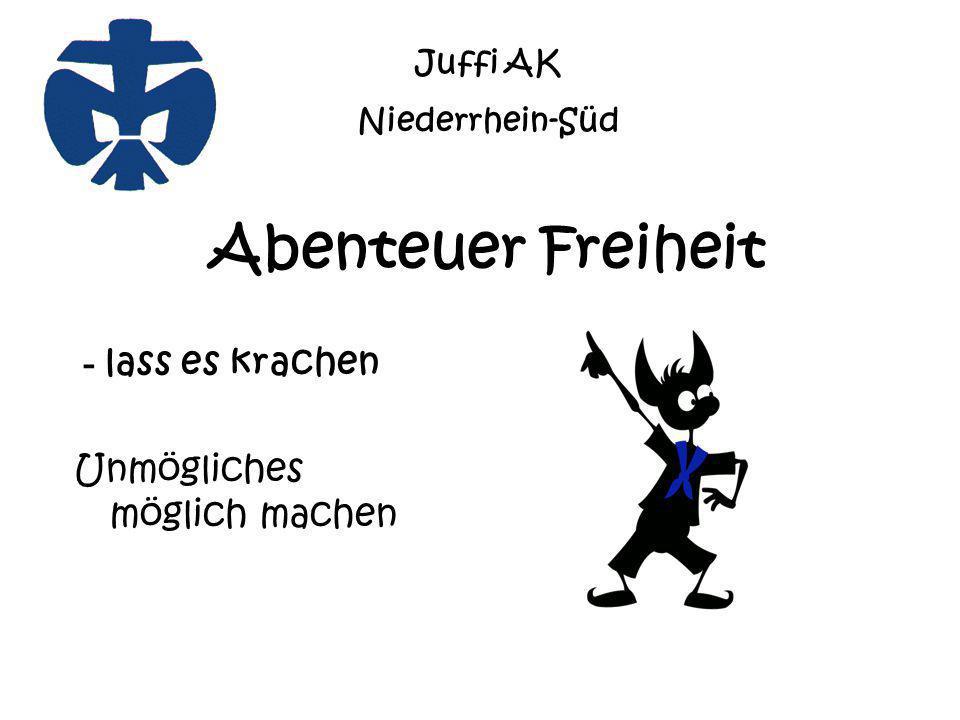 Abenteuer Freiheit - lass es krachen Unmögliches möglich machen Juffi AK Niederrhein-Süd