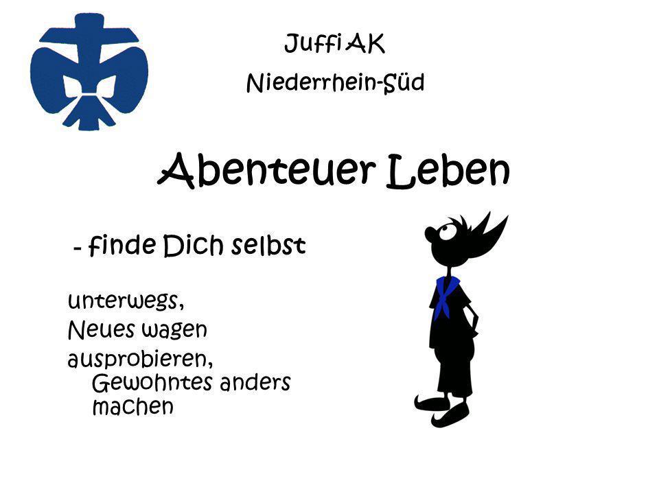 Abenteuer Leben - finde Dich selbst unterwegs, Neues wagen ausprobieren, Gewohntes anders machen Juffi AK Niederrhein-Süd