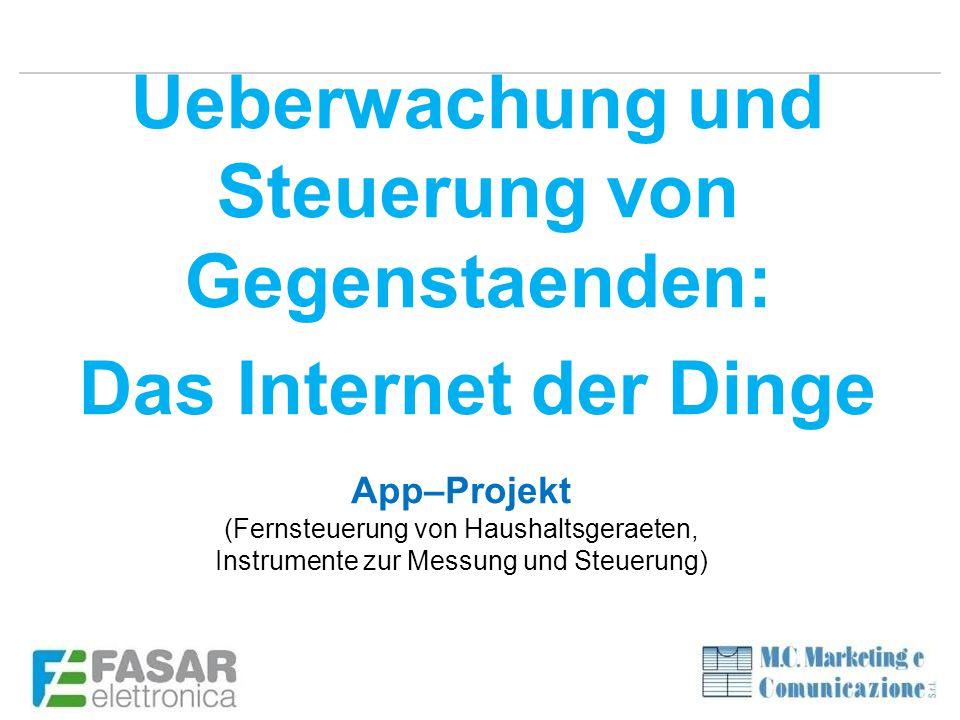 App–Projekt (Fernsteuerung von Haushaltsgeraeten, Instrumente zur Messung und Steuerung) Ueberwachung und Steuerung von Gegenstaenden: Das Internet der Dinge