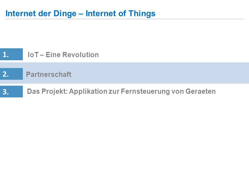 2.Partnerschaft 1. IoT – Eine Revolution Internet der Dinge – Internet of Things 3.