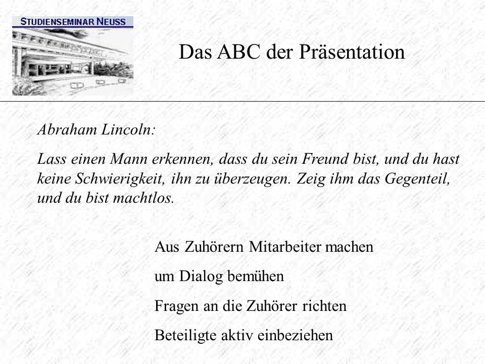 Das ABC der Präsentation Abraham Lincoln: Lass einen Mann erkennen, dass du sein Freund bist, und du hast keine Schwierigkeit, ihn zu überzeugen. Zeig