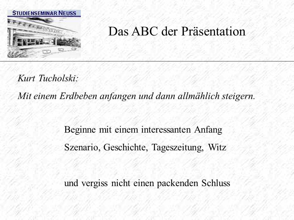Das ABC der Präsentation Kurt Tucholski: Mit einem Erdbeben anfangen und dann allmählich steigern. Beginne mit einem interessanten Anfang Szenario, Ge