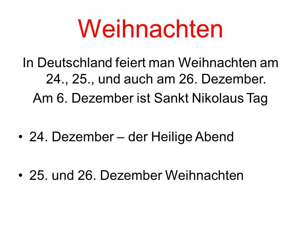 Weihnachten In Deutschland feiert man Weihnachten am 24., 25., und auch am 26. Dezember. Am 6. Dezember ist Sankt Nikolaus Tag 24. Dezember – der Heil
