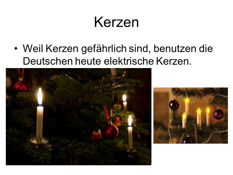 Kerzen Weil Kerzen gefährlich sind, benutzen die Deutschen heute elektrische Kerzen.
