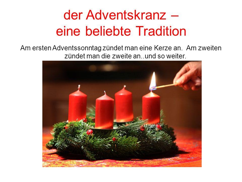 der Adventskranz – eine beliebte Tradition Am ersten Adventssonntag zündet man eine Kerze an. Am zweiten zündet man die zweite an..und so weiter.