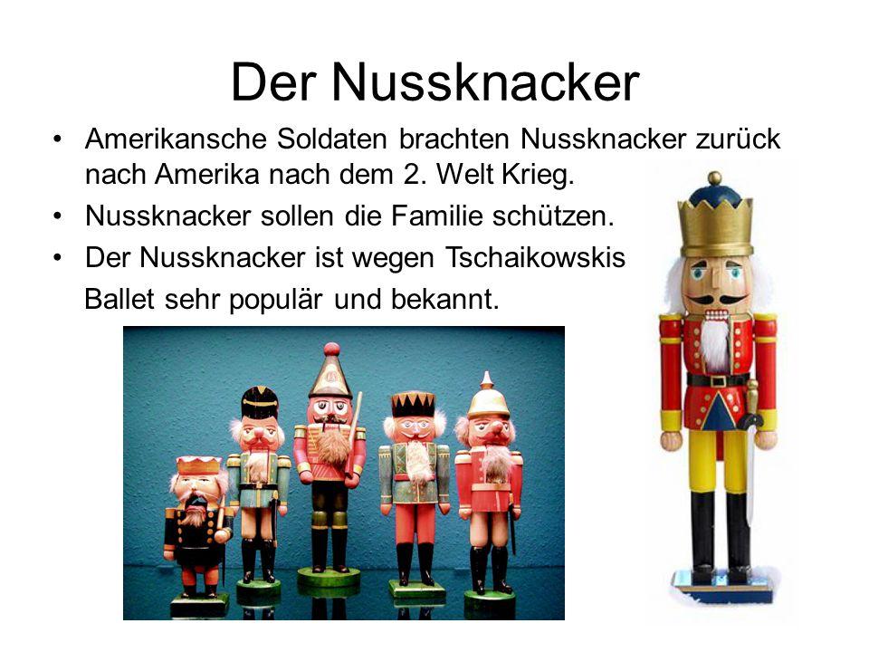 Der Nussknacker Amerikansche Soldaten brachten Nussknacker zurück nach Amerika nach dem 2. Welt Krieg. Nussknacker sollen die Familie schützen. Der Nu
