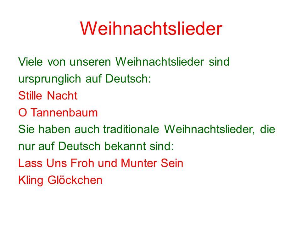 Weihnachtslieder Viele von unseren Weihnachtslieder sind ursprunglich auf Deutsch: Stille Nacht O Tannenbaum Sie haben auch traditionale Weihnachtslie