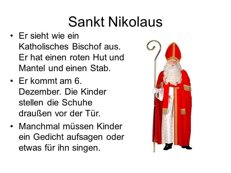 Sankt Nikolaus Er sieht wie ein Katholisches Bischof aus. Er hat einen roten Hut und Mantel und einen Stab. Er kommt am 6. Dezember. Die Kinder stelle