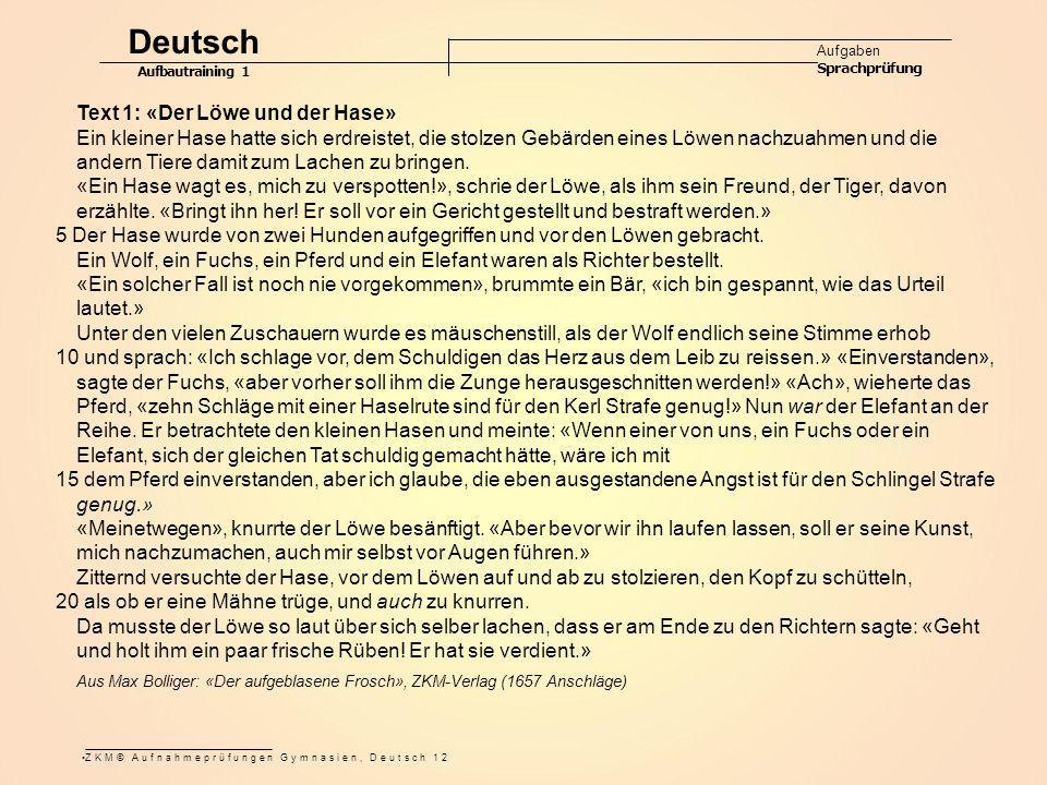 ZKM© Aufnahmeprüfungen Gymnasien, Deutsch 12 Deutsch Aufgaben Sprachprüfung Aufbautraining 1 Text 1: «Der Löwe und der Hase» Ein kleiner Hase hatte si
