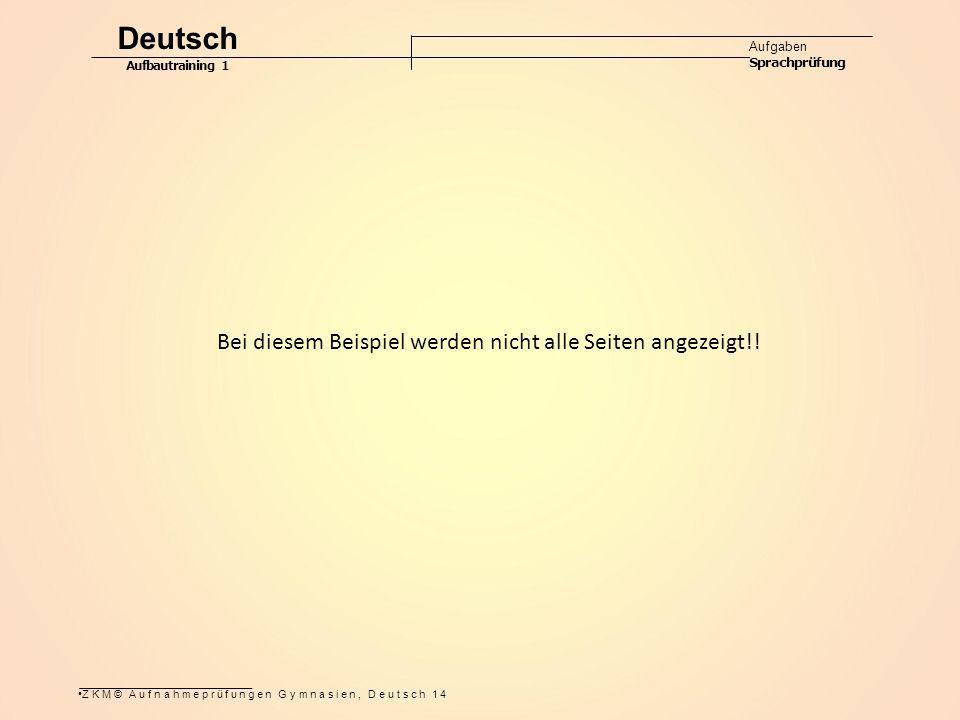 ZKM© Aufnahmeprüfungen Gymnasien, Deutsch 14 Deutsch Aufgaben Sprachprüfung Aufbautraining 1 Bei diesem Beispiel werden nicht alle Seiten angezeigt!!