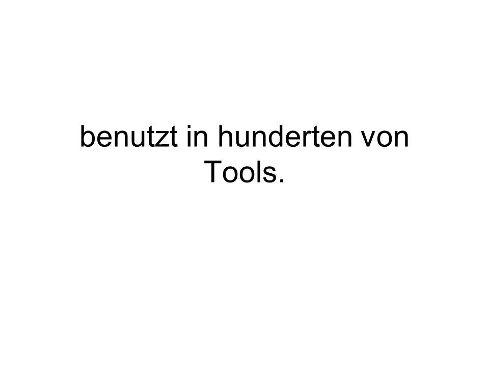 benutzt in hunderten von Tools.