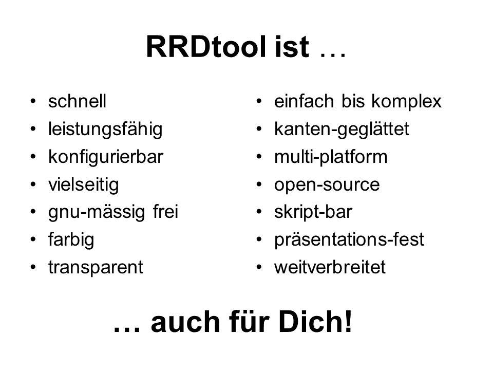RRDtool ist … schnell leistungsfähig konfigurierbar vielseitig gnu-mässig frei farbig transparent einfach bis komplex kanten-geglättet multi-platform open-source skript-bar präsentations-fest weitverbreitet … auch für Dich!