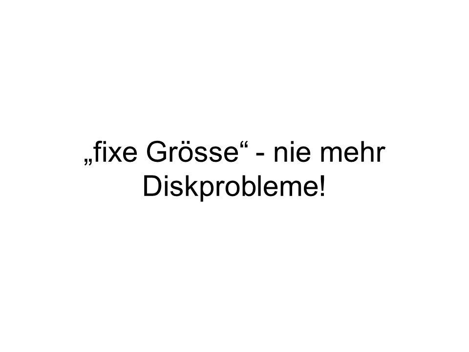 """""""fixe Grösse - nie mehr Diskprobleme!"""