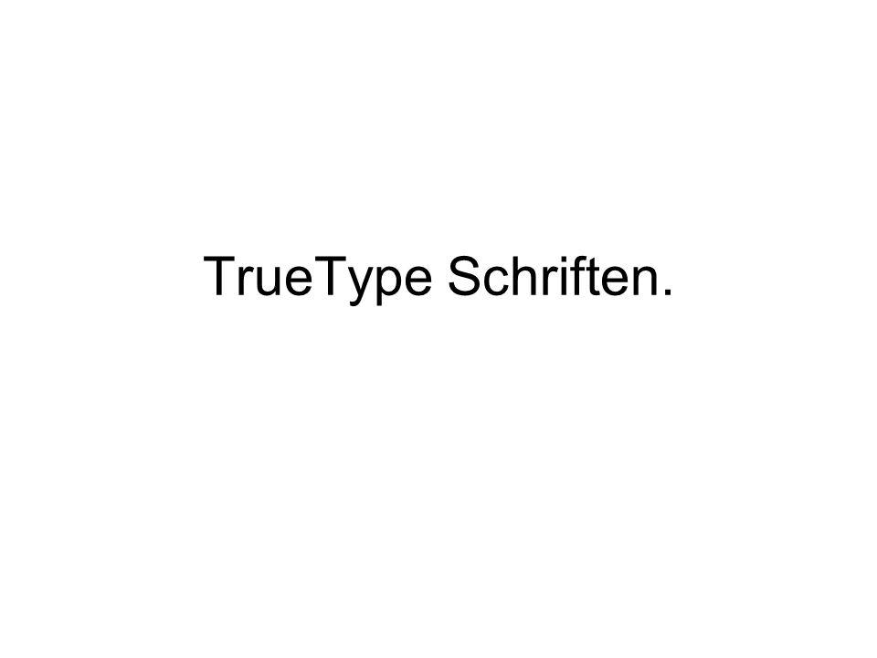 TrueType Schriften.