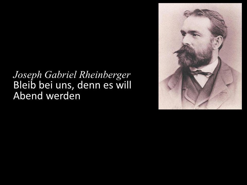 Joseph Gabriel Rheinberger Bleib bei uns, denn es will Abend werden