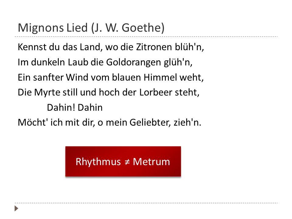 Mignons Lied (J. W. Goethe) Kennst du das Land, wo die Zitronen blüh'n, Im dunkeln Laub die Goldorangen glüh'n, Ein sanfter Wind vom blauen Himmel weh