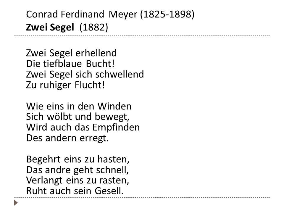 Conrad Ferdinand Meyer (1825-1898) Zwei Segel (1882) Zwei Segel erhellend Die tiefblaue Bucht! Zwei Segel sich schwellend Zu ruhiger Flucht! Wie eins