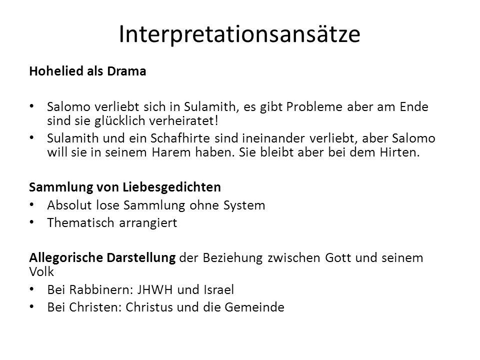 Interpretationsansätze Hohelied als Drama Salomo verliebt sich in Sulamith, es gibt Probleme aber am Ende sind sie glücklich verheiratet! Sulamith und