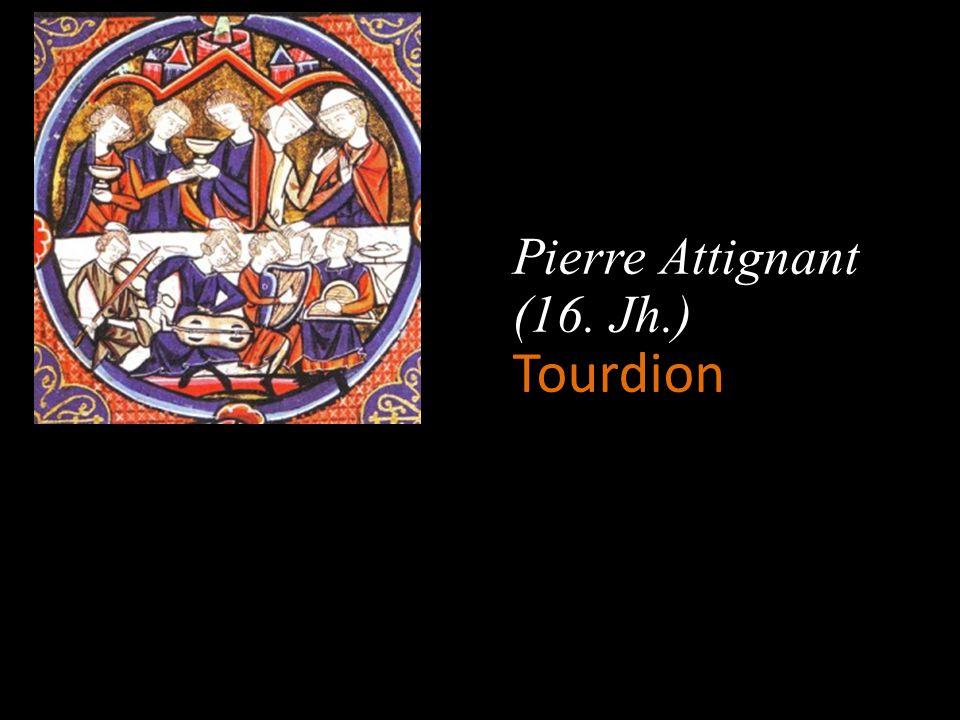 Pierre Attignant (16. Jh.) Tourdion