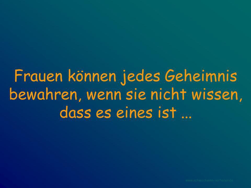 Frauen können jedes Geheimnis bewahren, wenn sie nicht wissen, dass es eines ist... www.schwachsinn-verteiler.de