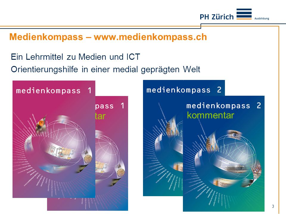 3 Medienkompass – www.medienkompass.ch Ein Lehrmittel zu Medien und ICT Orientierungshilfe in einer medial geprägten Welt kommentar