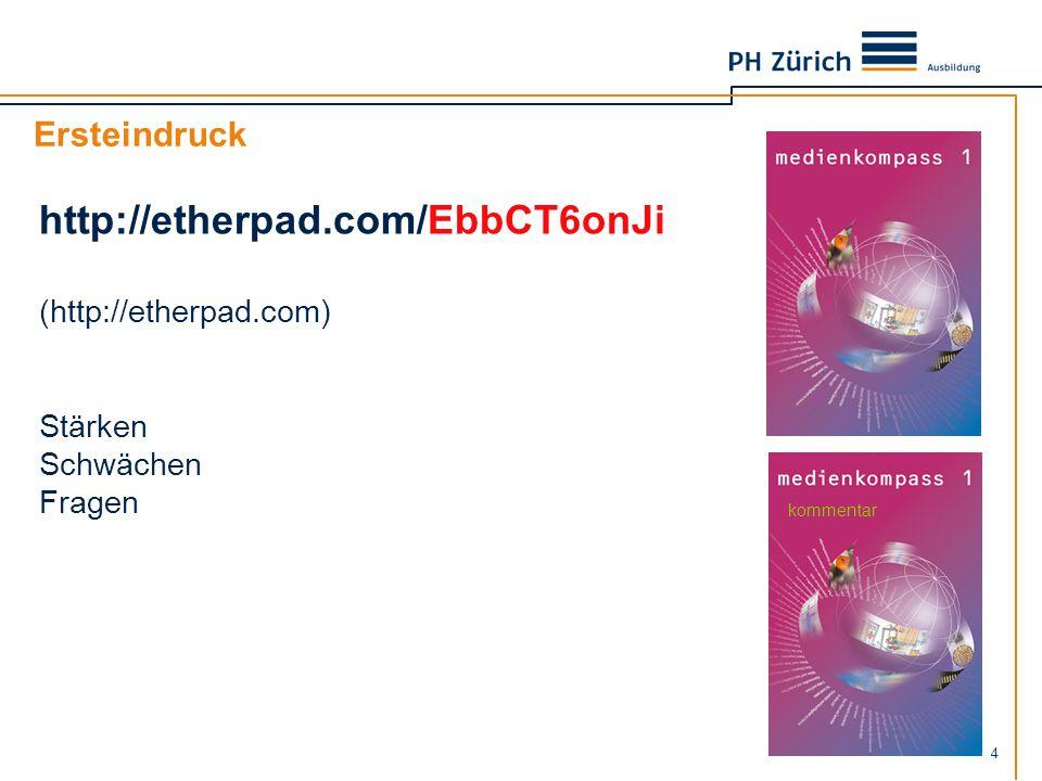4 Ersteindruck http://etherpad.com/EbbCT6onJi (http://etherpad.com) Stärken Schwächen Fragen kommentar