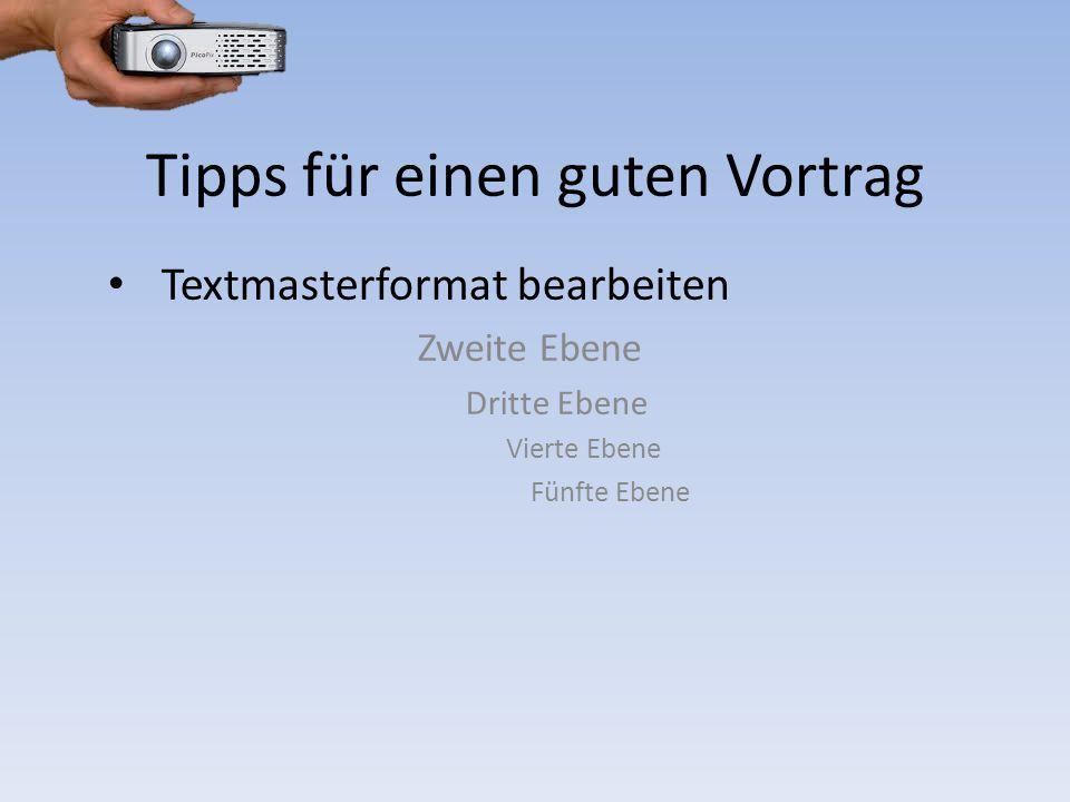Tipps für einen guten Vortrag Textmasterformat bearbeiten Zweite Ebene Dritte Ebene Vierte Ebene Fünfte Ebene