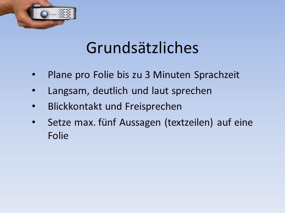 Grundsätzliches Plane pro Folie bis zu 3 Minuten Sprachzeit Langsam, deutlich und laut sprechen Blickkontakt und Freisprechen Setze max. fünf Aussagen