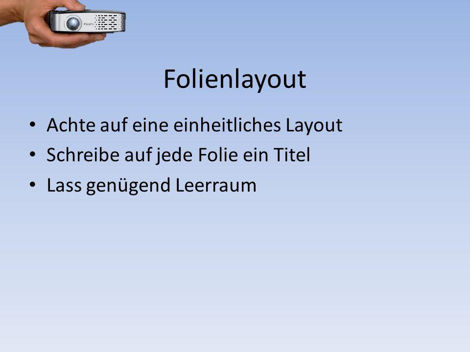 Folienlayout Achte auf eine einheitliches Layout Schreibe auf jede Folie ein Titel Lass genügend Leerraum