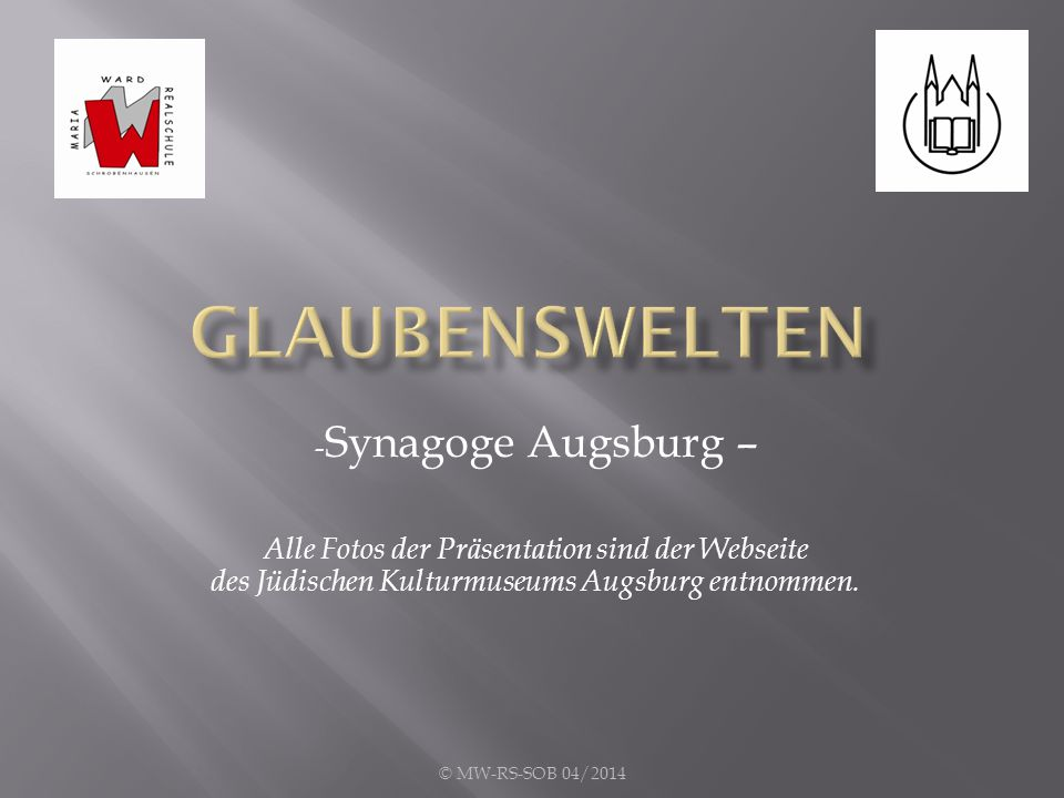 - Synagoge Augsburg – Alle Fotos der Präsentation sind der Webseite des Jüdischen Kulturmuseums Augsburg entnommen.