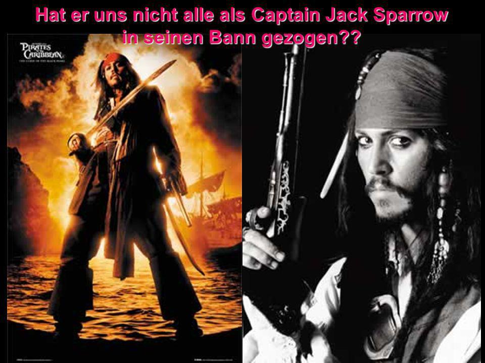 Hat er uns nicht alle als Captain Jack Sparrow in seinen Bann gezogen??
