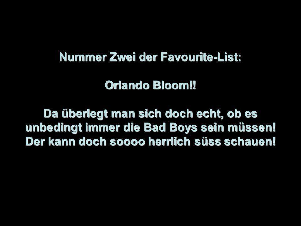 Nummer Zwei der Favourite-List: Orlando Bloom!.