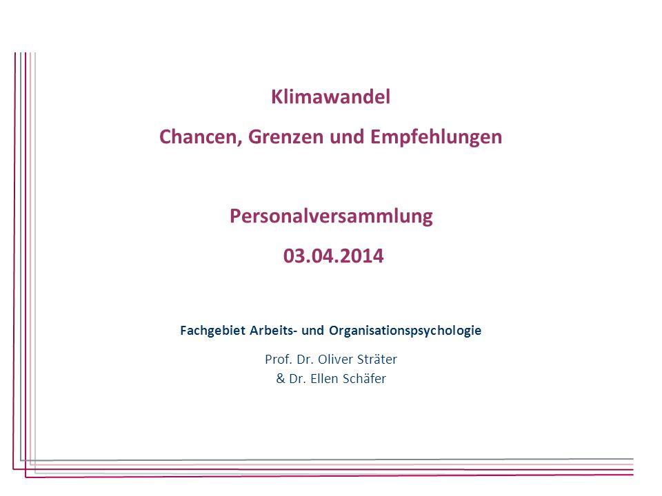 Klimawandel Chancen, Grenzen und Empfehlungen Personalversammlung 03.04.2014 Fachgebiet Arbeits- und Organisationspsychologie Prof. Dr. Oliver Sträter