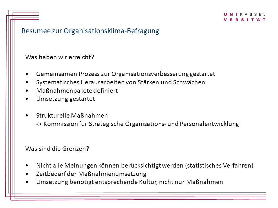 Resumee zur Organisationsklima-Befragung Was haben wir erreicht? Gemeinsamen Prozess zur Organisationsverbesserung gestartet Systematisches Herausarbe