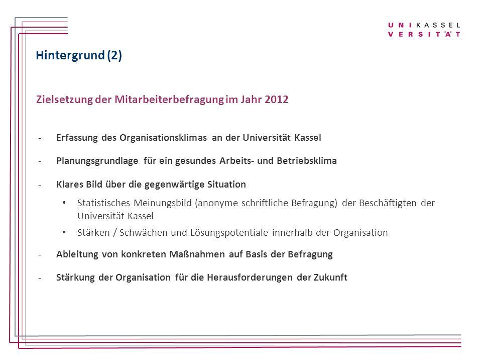Hintergrund (2) Zielsetzung der Mitarbeiterbefragung im Jahr 2012 -Erfassung des Organisationsklimas an der Universität Kassel -Planungsgrundlage für